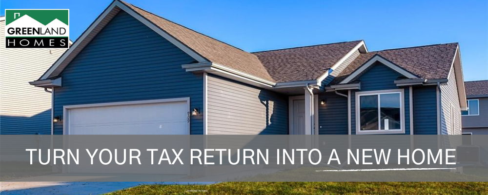 Turn Your Tax Return Into a New Home